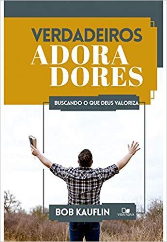 VERDADEIROS ADORADORES - BOB KAUFLIN