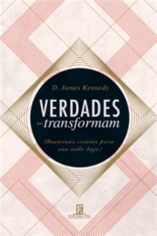 VERDADES QUE TRANSFORMAM - D JAMES KENNEDY