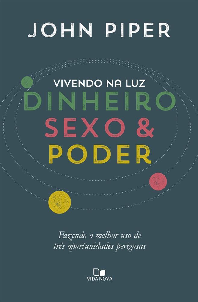 VIVENDO NA LUZ DINHEIRO SEXO E PODER - JOHN PIPER