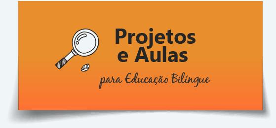 Projetos e aulas para Educação Bilíngue