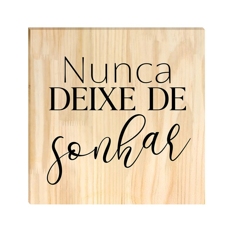 Quadro de Pinus Decorativo Nunca Deixe De Sonhar 30x30