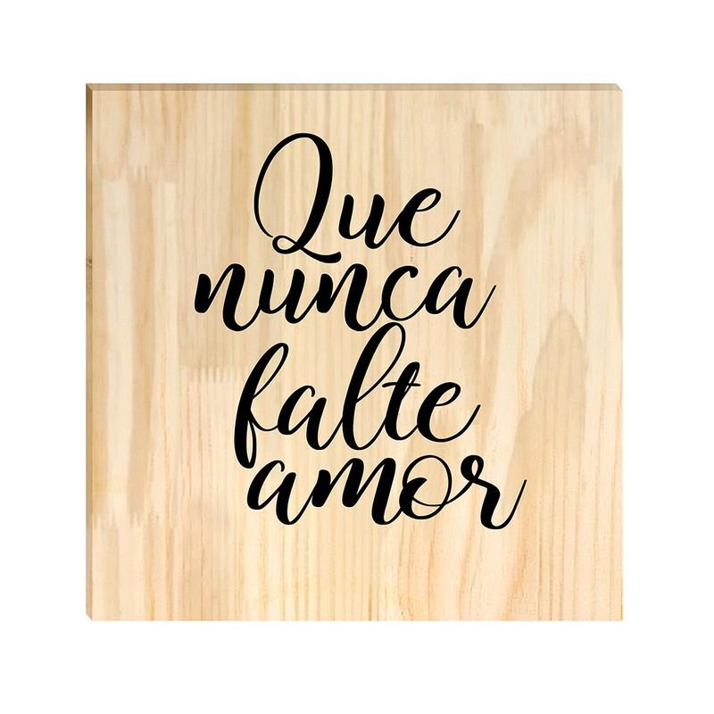 Quadro de Pinus Decorativo Que nunca falte Amor Frases 20x20