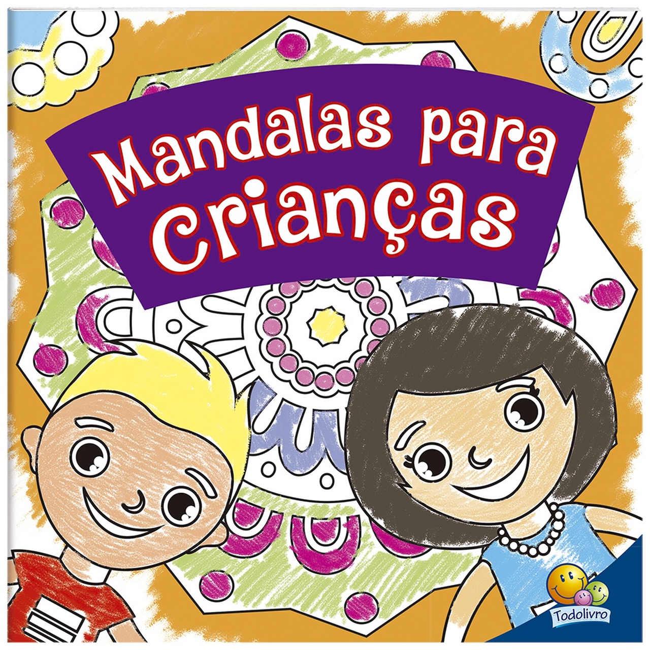 Colorindo Mandalas: Mandalas Para Crianças Todolivro