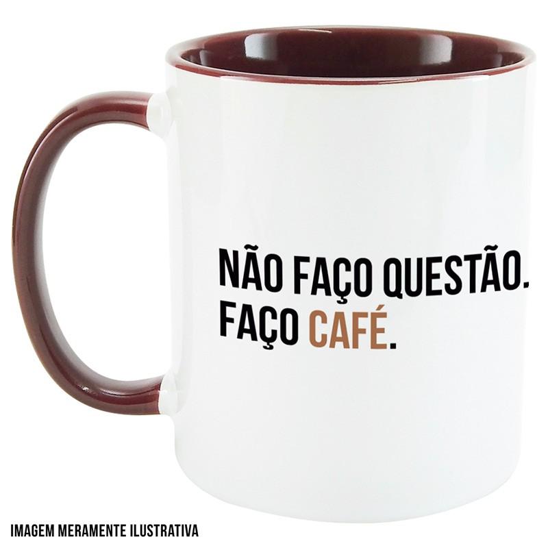 Caneca Não faço questão. Faço café.