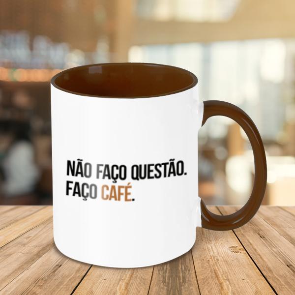 Caneca Não Faço Questão, Faço Café
