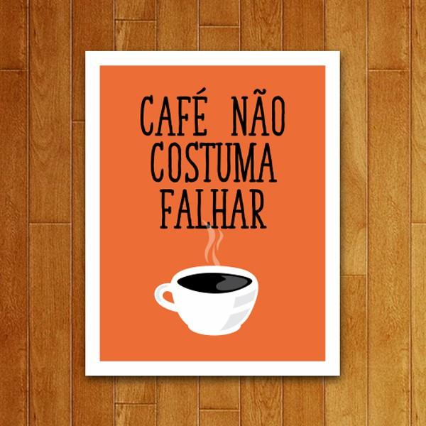 Placa Decorativa Café não costuma falhar