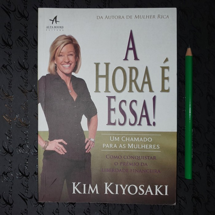 A Hora é Essa! Chamado para Mulheres - Kim Kiyosaki