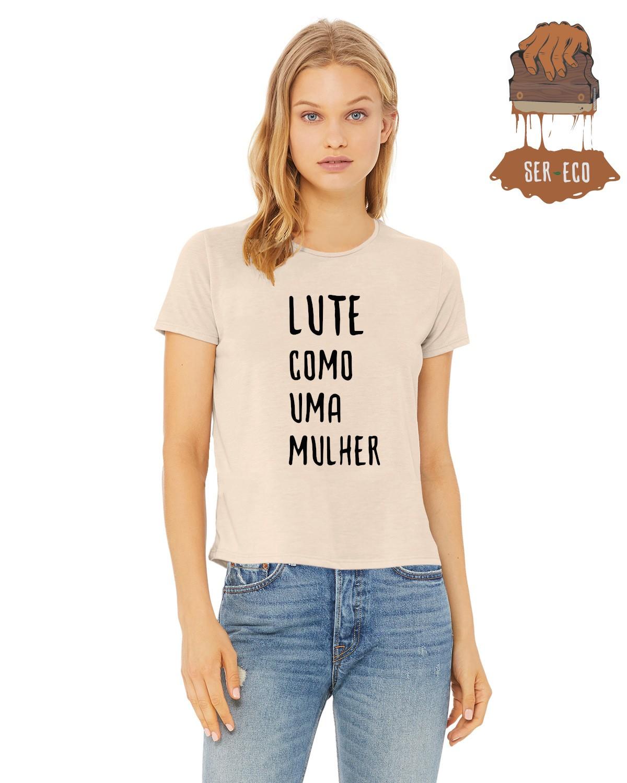 """Camiseta Ecológica - """"Lute como uma Mulher"""""""