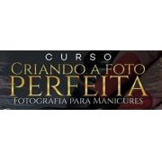CRIANDO A FOTO PERFEITA - FOTOGRAFIA PARA MANICURES