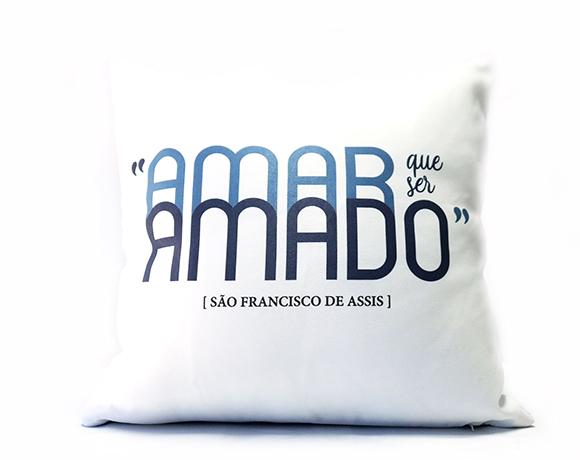 Almofada Quadrada - Frases dos Santos - AMAR QUE SER AMADO