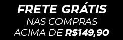 FRETE GRÁTIS ACIMA DE R$149,90 - TODO O BRASIL