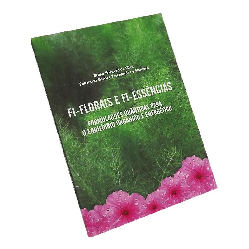 Fi-Florais e Fi-Essências - Formulações Quânticas para o Equilíbrio Orgânico e Energético