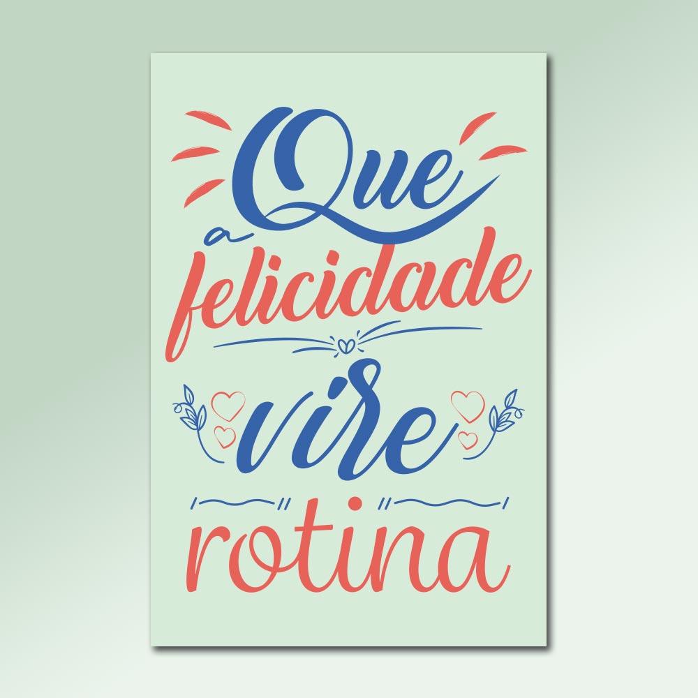 Placa Decorativa - Que Felicidade Vire Rotina
