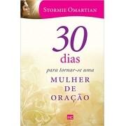 30 Dias Para Tornar-se Uma Mulher de Oração - Stormie Omartian