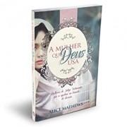 A mulher que Deus usa - Alice Mathews