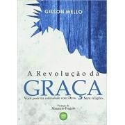 A Revolução da Graça - Gilson Mello