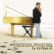 CD Emerson Pinheiro - Eu Estava Lá