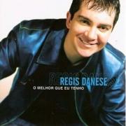 CD Regis Danese - O Melhor Que Eu Tenho