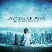 CD Casting Crowns - Until The Whole World Hears Live