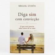 Diga sim com convicção: O que você precisa saber antes de se casar  - Miguel Uchôa