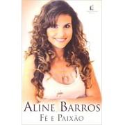 Fé e Paixão- Minha Vida se Traduz em Fé e Paixão - Aline Barros