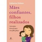 Mães Confiantes, Filhos Realizados - Catherine Hickem