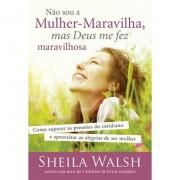 Não Sou a Mulher Maravilha - Sheila Walsh