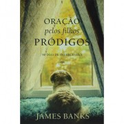 Oração Pelos Filhos Prodigos - James Banks