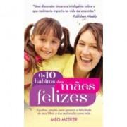 Os 10 Habitos Das Mães Felizes - Margaret Meeker