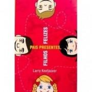 Pais Presentes, Filhos Felizes - Larry Keefauver
