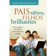 Pais Sábios Filhos Brilhantes - John MacArthur
