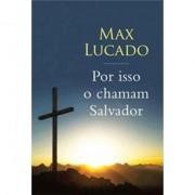 Por Isso o Chamam de Salvador - Max Lucado