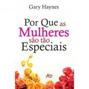 Por que as Mulheres São Tão Especiais - Gary Haynes