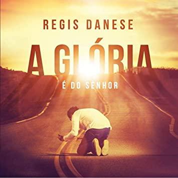 CD Regis Danese - A Gloria é Do Senhor