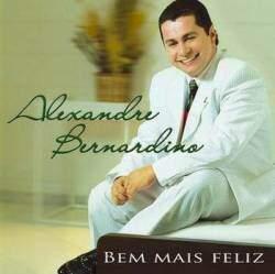 CD Alexandre Bernardino - Bem Mais Feliz