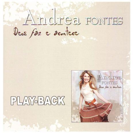 CD Andrea Fontes - Deus Faz e Acontece Playback