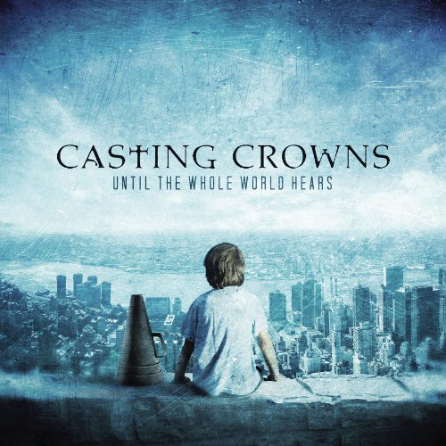 CD Casting Crowns - Until The Whole World Hears
