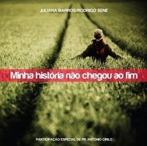 CD Juliana Barros e Rodrigo Sene - Minha Historia Não Chegou Ao Fim