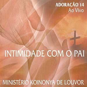 CD Ministério Koinonya - Adoração 14 Intimidade Com o Pai