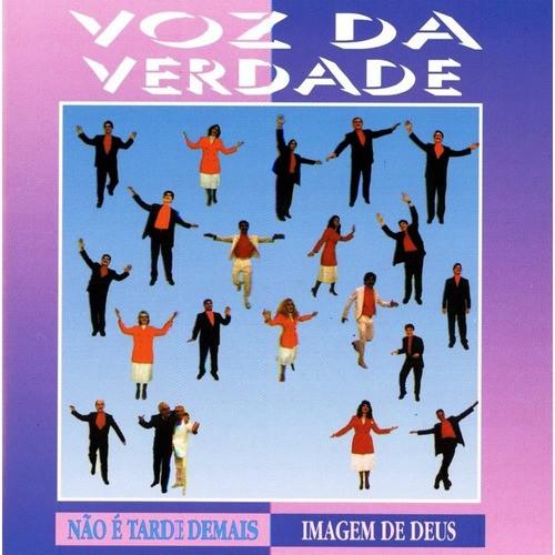 CD Voz da Verdade - Não é Tarde Demais E Imagem de Deus