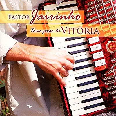 CD Pastor Jairinho - Tome Posse da Vitoria