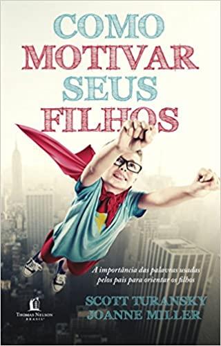 Como Motivar Seus Filhos: A importância das palavras usadas pelos pais para orientar os filhos - Livro por Scoot Turansky