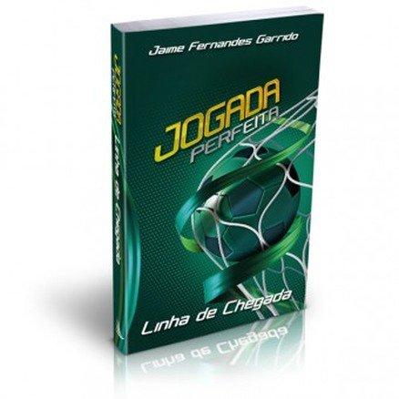 Jogada Perfeita - Linha de Chegada - Jaime Fernandes Garrido