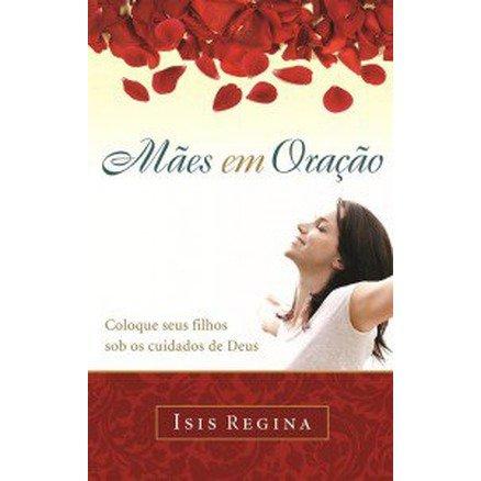 Mães Em Oração - Isis Regina