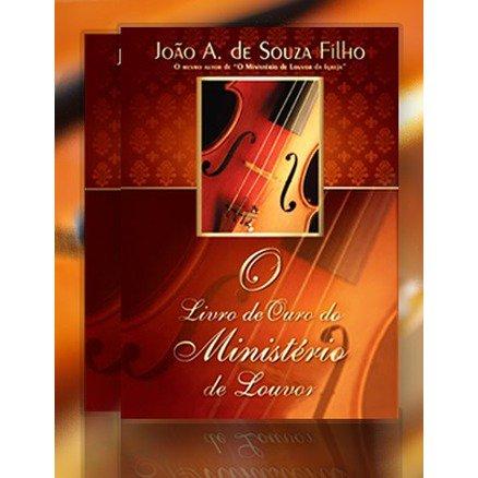 O Livro de Ouro do Ministerio de Louvor - João A. de Souza Filho