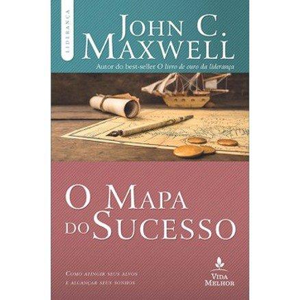 O Mapa do Sucesso - John Maxwell