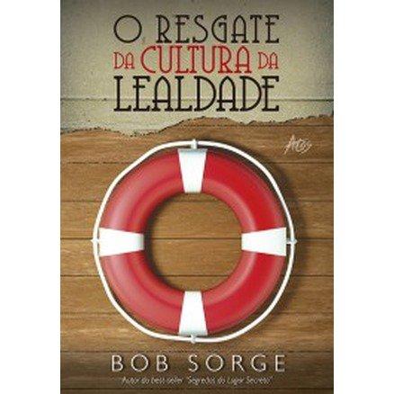 O Resgate da Cultura da Lealdade - Bob Sorge