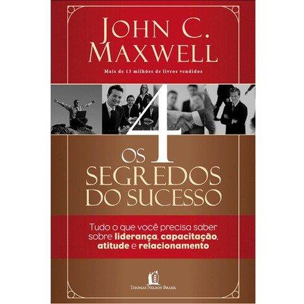 Os 4 Segredos do Sucesso - John Maxwell