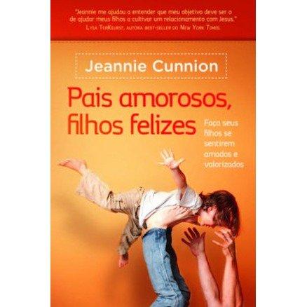 Pais Amorosos , Filhos Felizes - Jeannie Cunnion