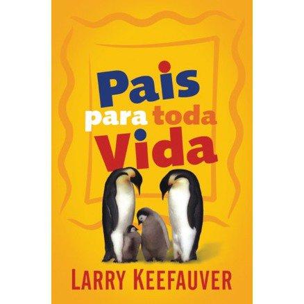 Pais Para Toda a Vida  - Larry Keefauver